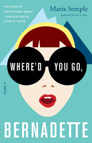 Book Review: Where'd You Go, Bernadette by Maria Semple