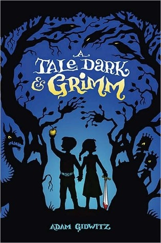 Book Review: A Tale Dark & Grimm by Adam Gidwitz