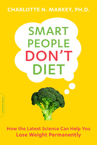 Smart People Don't Diet: How the Latest Science Can Help You Lose Weight Permanently by Charlotte Markey