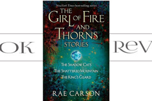 Book Review Girl Fire Thorn Stories Rae Carson
